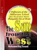 THE SUN FROM THE WEST: Diffusion of the Akbarian School after the Greatest Master Muhyiddin Ibn Al-Arabi by Mohamed Haj Yousef